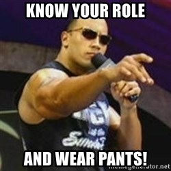 Dwayne 'The Rock' Johnson - Know your role And wear pants!