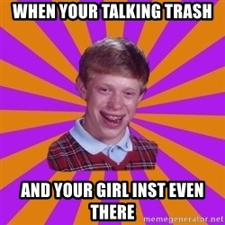 Unlucky Brian Strikes Again - when your talking trash and your girl INST even there