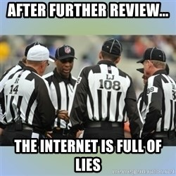 NFL Ref Meeting - After further review... The internet is full of lies
