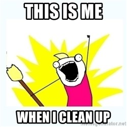 All the things - this is me when i clean up