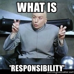 dr. evil quotation marks - what is 'responsibility'