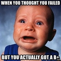 Crying Baby - When you thought you failed But you actually got a B+