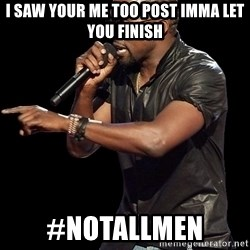 Kanye West - I saw your me too post imma let you finish #notallmen