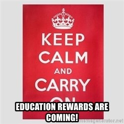 Keep Calm - eDUCATION REWARDS ARE COMING!
