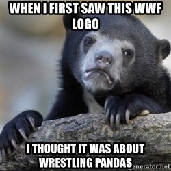 Confession Bear - When I first saw this wwf logo I thought it was about wrestling pandas