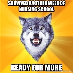 Courage Wolf - Survived another week of nursing school Ready for more