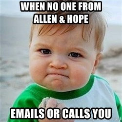 Victory Baby - When no one from                allen & hope  Emails or calls you