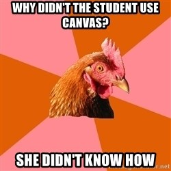 Anti Joke Chicken - Why didn't the student use Canvas? She didn't know how