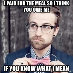 Scumbag Analytic Philosopher - i paid for the meal so i think you owe me if you know what i mean