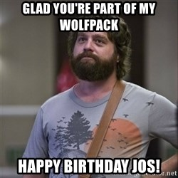 Alan Hangover - GLad you're part of my wolfpack happy birthday jos!
