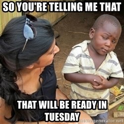 So You're Telling me - So You're telling me that that will be ready in tuesday