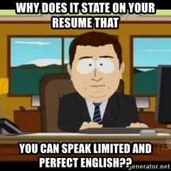 south park aand it's gone - Why does it state on your resume thaT You can speak limited and perfect english??