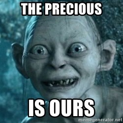 My Precious Gollum - the precious is ours