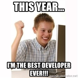 Computer kid - This Year... I'm the best Developer Ever!!!