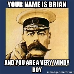 your country needs you - Your name is Brian and you are a very windy boy