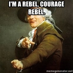 Ducreux - I'm a rebel, courage rebel.