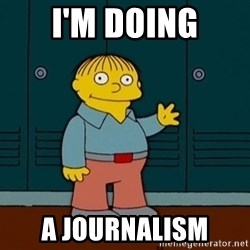 Ralph Wiggum - I'm doing a journalism