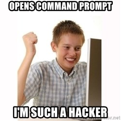 Computer kid - opens command prompt i'm such a hacker