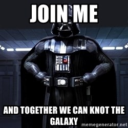Darth Vader - Join me And together we can knot the galaxy