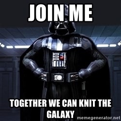 Darth Vader - Join me together we can knIt the galaxy