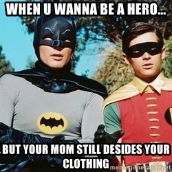 Batman meme - When u wanna be a hero... But your mom still desides your clothing