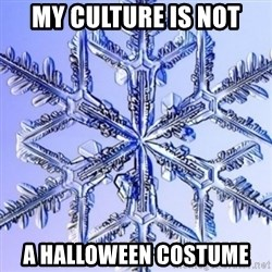 Special Snowflake meme - My culture is not A Halloween costume