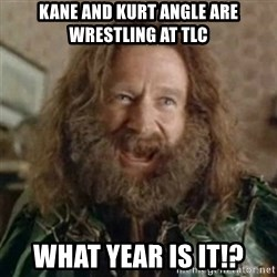 What Year - Kane and kurt angle are wrestling at TLC what year is it!?