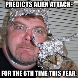 conspiracy nut - Predicts Alien Attack- For The 6th Time This Year.
