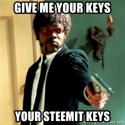 Jules Say What Again - give me your keys your steemit keys