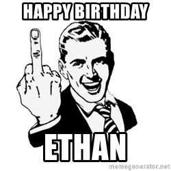 middle finger - Happy Birthday  Ethan