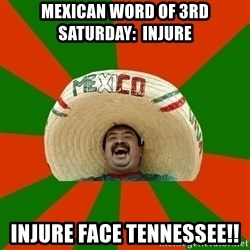 Successful Mexican - Mexican WORD of 3rd Saturday:  Injure Injure face TENNESSEE!!