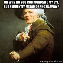 Ducreux - Oh why do you communicate my eye, subsequently metamorphose away?