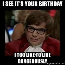 Dangerously Austin Powers - I see it's your birthday I too like to live dangerously