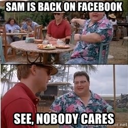 See? Nobody Cares - Sam Is back on Facebook  SEe, nobody cares