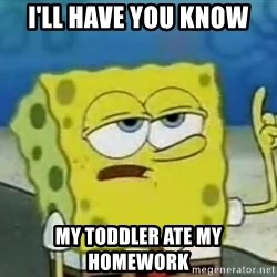 Tough Spongebob - I'll have you know  my toddler ate my homework