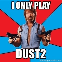 Chuck Norris  - I ONLY PLAY DUST2