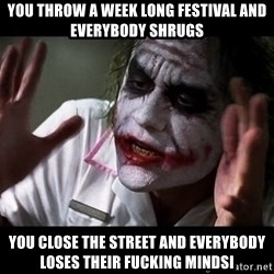 joker mind loss - You throw a week long festival and everybody shrugs You close the street and everybody loses their fucking mindsI