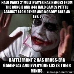 joker mind loss - Halo Wars 2' multiplayer has heroes from the Bungie and 343 Halo games pitted against each other and nobody bats an eye. l Battlefront 2 has cross-era gameplay and everyone loses their minds.