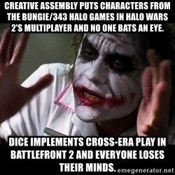 joker mind loss - Creative Assembly puts characters from the Bungie/343 halo games In Halo Wars 2's multiplayer and no one bats an eye. DICE implements cross-era play In BattleFront 2 and everyone loses their minds.