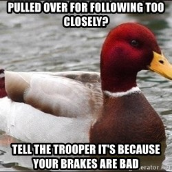 Malicious advice mallard - Pulled over for following too closely? Tell the trooper it's because your brakes are bad
