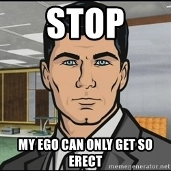 Archer - Stop My ego can only get so erect