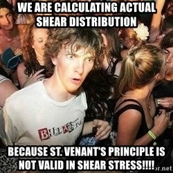 -Sudden Clarity Clarence - We are calculating actual shear distribution  Because St. venant's principle is not valid in shear stress!!!!
