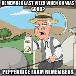 Pepperidge Farm Remembers Meme - Remember last week when ou was good? Pepperidge farm remembers