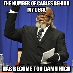 Rent Is Too Damn High - the number of cables behind my desk has become too damn high