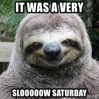 Sexual Sloth - It was a very slooooow saturday