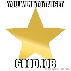 Gold Star Jimmy - You Went to target Good job