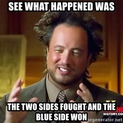 Ancient Aliens - see what happened was the two sides fought and the blue side won