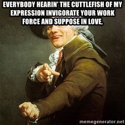 Ducreux - Everybody hearin' the cuttlefish of my expression invigorate your work force and suppose in love,