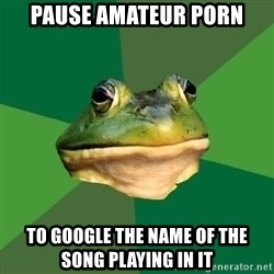 Foul Bachelor Frog - Pause AMATEUR porn To Google the name of the  song playing in it