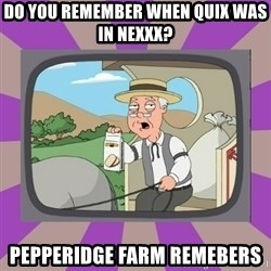 Pepperidge Farm Remembers FG - Do you REMEMBEr when quix WAs in nexxx? PEpperidge farm REMeBers